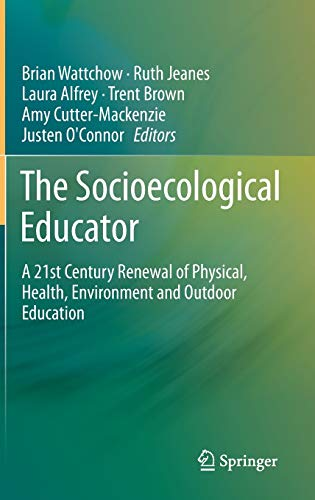 9789400771666: The Socioecological Educator: A 21st Century Renewal of Physical, Health,Environment and Outdoor Education
