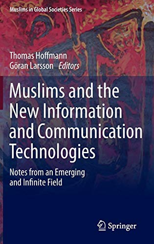 9789400772465: Muslims and the New Information and Communication Technologies: Notes from an Emerging and Infinite Field (Muslims in Global Societies Series)