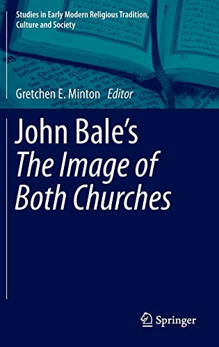 9789400772953: John Bale's 'The Image of Both Churches' (Studies in Early Modern Religious Tradition, Culture and Society)