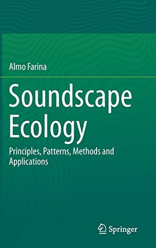 Soundscape Ecology: Principles, Patterns, Methods and Applications: Almo Farina