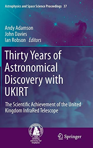 9789400774315: Thirty Years of Astronomical Discovery with UKIRT: The Scientific Achievement of the United Kingdom InfraRed Telescope (Astrophysics and Space Science Proceedings)