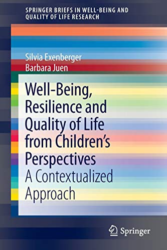 9789400775183: Well-Being, Resilience and Quality of Life from Children's Perspectives: A Contextualized Approach (SpringerBriefs in Well-Being and Quality of Life Research)