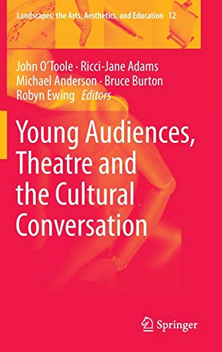 Young Audiences, Theatre and the Cultural Conversation (Landscapes: the Arts, Aesthetics, and ...