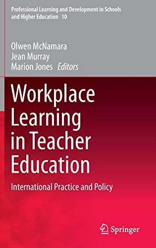 Workplace Learning in Teacher Education: International Practice and Policy (Professional Learning ...
