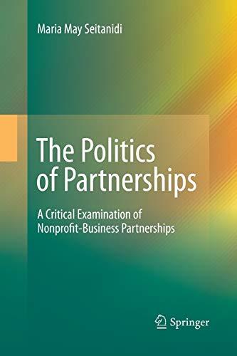 9789400790896: The Politics of Partnerships: A Critical Examination of Nonprofit-Business Partnerships