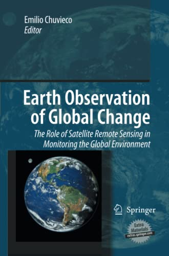 9789400791244: Earth Observation of Global Change: The Role of Satellite Remote Sensing in Monitoring the Global Environment