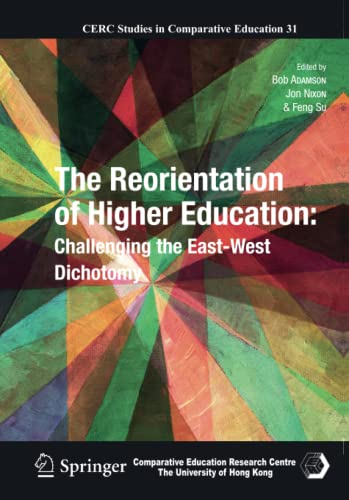 9789400792227: The Reorientation of Higher Education: Challenging the East-West Dichotomy (CERC Studies in Comparative Education)
