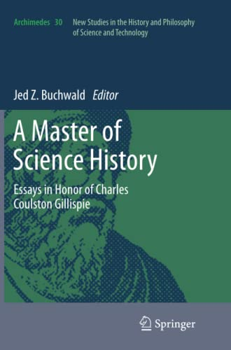 9789400792265: A Master of Science History: Essays in Honor of Charles Coulston Gillispie (Archimedes)