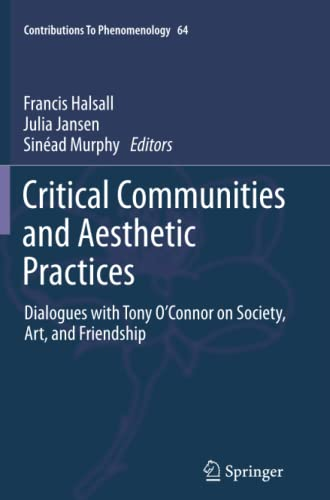 9789400793552: Critical Communities and Aesthetic Practices: Dialogues with Tony O'Connor on Society, Art, and Friendship (Contributions To Phenomenology) (Volume 64)