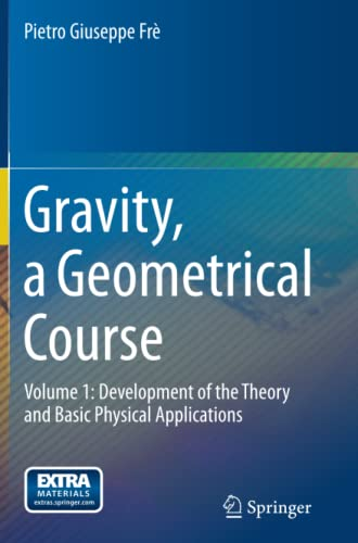 9789400795440: Gravity, a Geometrical Course: Volume 1: Development of the Theory and Basic Physical Applications
