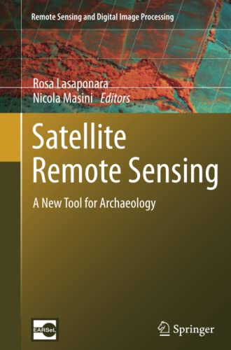 Satellite Remote Sensing: A New Tool for Archaeology (Remote Sensing and Digital Image Processing) ...