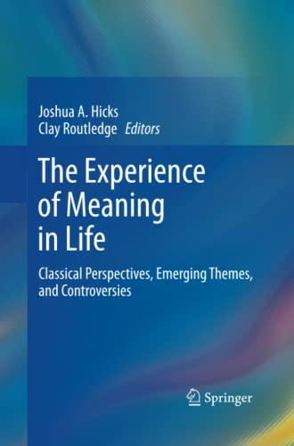 9789400796485: The Experience of Meaning in Life: Classical Perspectives, Emerging Themes, and Controversies