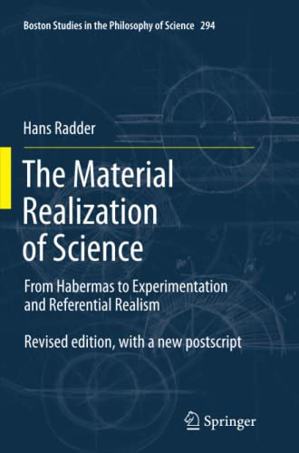 9789400796515: The Material Realization of Science: From Habermas to Experimentation and Referential Realism (Boston Studies in the Philosophy and History of Science)