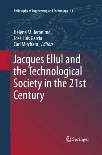 Jacques Ellul and the Technological Society in the 21st Century: HELENA M. JERÃ NIMO