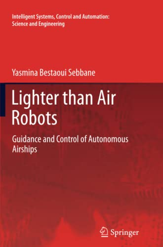 9789400797567: Lighter than Air Robots: Guidance and Control of Autonomous Airships (Intelligent Systems, Control and Automation: Science and Engineering) (Volume 58)