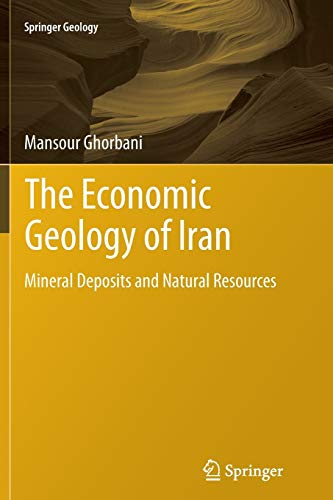9789400797598: The Economic Geology of Iran: Mineral Deposits and Natural Resources (Springer Geology)