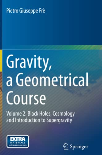 9789400798854: Gravity, a Geometrical Course: Volume 2: Black Holes, Cosmology and Introduction to Supergravity