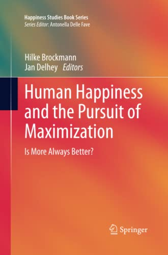 9789400799592: Human Happiness and the Pursuit of Maximization: Is More Always Better? (Happiness Studies Book Series)