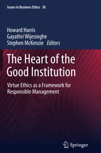 9789400799738: The Heart of the Good Institution: Virtue Ethics as a Framework for Responsible Management (Issues in Business Ethics)