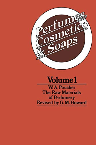 Perfumes, Cosmetics and Soaps: Volume I The: W. A. Poucher