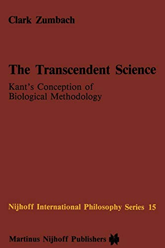 The Transcendent Science: Kant S Conception of Biological Methodology: C. Zumbach