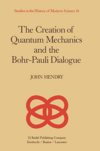 9789400962798: The Creation of Quantum Mechanics and the Bohr-Pauli Dialogue (Studies in the History of Modern Science)