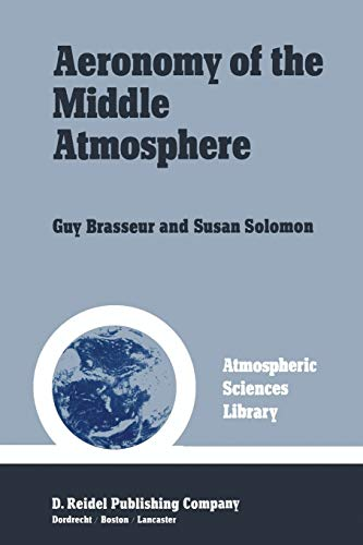 9789400964037: Aeronomy of the Middle Atmosphere: Chemistry and Physics of the Stratosphere and Mesosphere (Atmospheric Sciences Library)