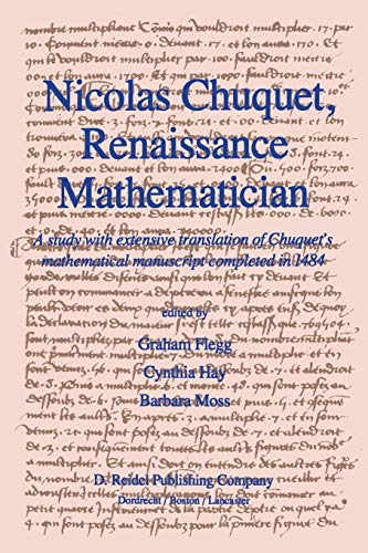 9789400965041: Nicolas Chuquet, Renaissance Mathematician: A study with extensive translation of Chuquet's mathematical manuscript completed in 1484