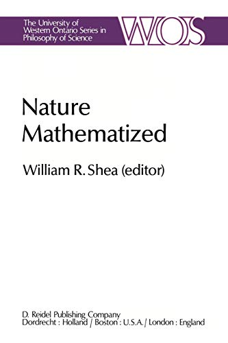 Nature Mathematized: Historical and Philosophical Case Studies in Classical Modern Natural ...