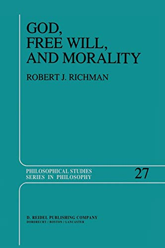 9789400970793: God, Free Will, and Morality: Prolegomena to a Theory of Practical Reasoning (Philosophical Studies Series)