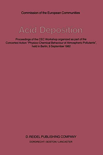 """9789400971417: Acid Deposition: Proceedings of the CEC Workshop Organized as Part of the Concerted Action """"Physico-Chemical Behaviour of Atmospheric Pollutants"""" held in Berlin, 9 September 1982"""