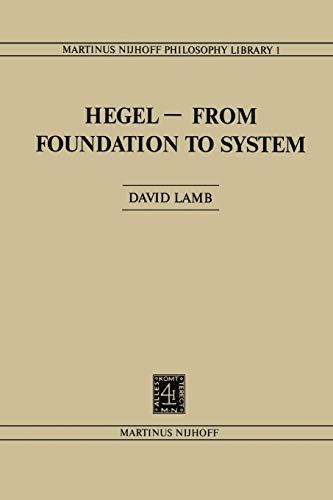 Hegel - From Foundation to System: From Foundations to System (Martinus Nijhoff Philosophy Library) (9400988680) by Lamb, D.