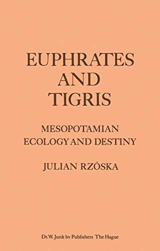 9789400991736: Euphrates and Tigris, Mesopotamian Ecology and Destiny (Monographiae Biologicae) (Volume 38)