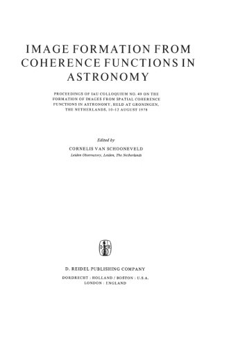 9789400994515: Image Formation from Coherence Functions in Astronomy: Proceedings of I.A.U. Colloquium No. 49 on the Formation of Images from Spatial Coherence ... Groningen, The Netherlands, 10-12 August 1978