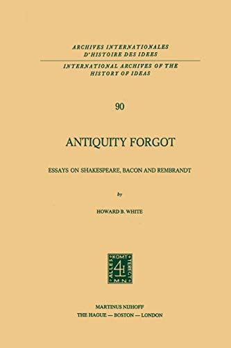 9789400996656: Antiquity Forgot: Essays on Shakespeare, Bacon and Rembrandt (International Archives of the History of Ideas Archives internationales d'histoire des idées) (Volume 90)