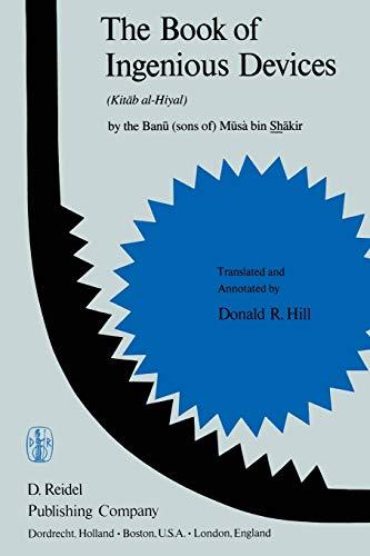 9789400997882: The Book of Ingenious Devices / Kitáb al-Ḥiyal: Kitáb al-Hiyal. By The Banú (sons of) Músà bin Shákir