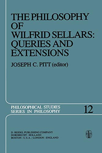 The Philosophy of Wilfrid Sellars Queries and Extensions Papers Deriving from and Related to a ...