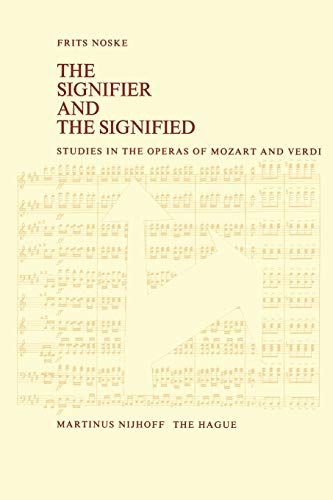 9789401010894: The Signifier and the Signified: Studies in the Operas of Mozart and Verdi