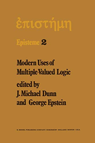 9789401011631: Modern Uses of Multiple-Valued Logic: Invited Papers from the Fifth International Symposium on Multiple-Valued Logic held at Indiana University, Bloomington, Indiana, May 13-16, 1975: 2 (Episteme)