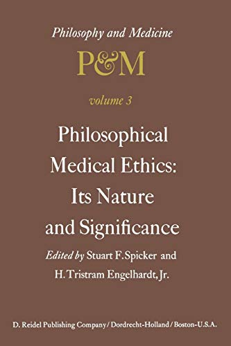 9789401011839: Philosophical Medical Ethics: Its Nature and Significance: Proceedings of the Third Trans-Disciplinary Symposium on Philosophy and Medicine Held at Farmington, Connecticut, December 11–13, 1975