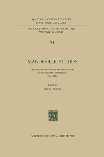 9789401016353: Mandeville Studies: New Explorations in the Art and Thought of Dr. Bernard Mandeville (1670–1733) (International Archives of the History of Ideas Archives internationales d'histoire des idées)