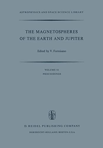 9789401017916: The Magnetospheres of the Earth and Jupiter: Proceedings of the Neil Brice Memorial Symposium, Held in Frascati, May 28–June 1, 1974 (Astrophysics and Space Science Library) (Volume 52)