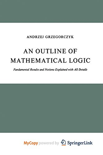 9789401022057: An Outline of Mathematical Logic: Fundamental Results and Notions Explained with All Details