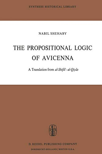 9789401026260: The Propositional Logic of Avicenna: A Translation from al-Shifāʾ: al-Qiyās with Introduction, Commentary and Glossary (Synthese Historical Library)