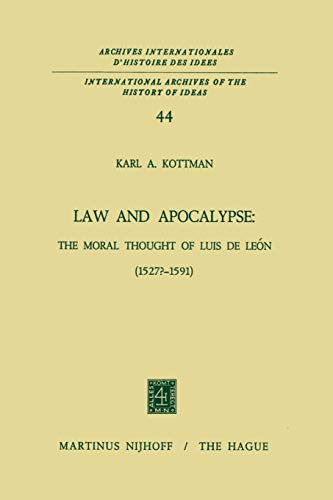 9789401027359: Law and Apocalypse: The Moral Thought of Luis De León (1527?-1591) (International Archives of the History of Ideas   Archives internationales d'histoire des idées)