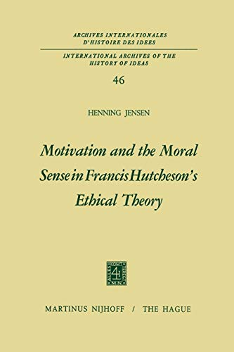 9789401029735: Motivation and the Moral Sense in Francis Hutcheson's Ethical Theory (International Archives of the History of Ideas Archives internationales d'histoire des idées)