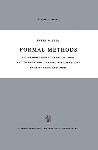 9789401032711: Formal Methods: An Introduction to Symbolic Logic and to the Study of Effective Operations in Arithmetic and Logic (Synthese Library)