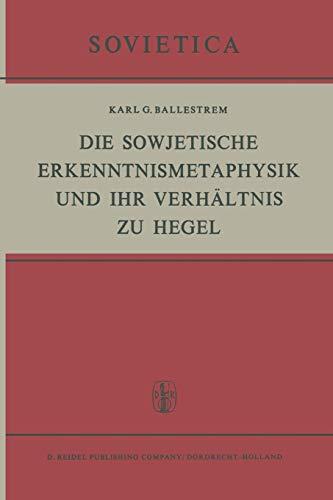 9789401034531: Die Sowjetische Erkenntnismetaphysik und Ihr Verhältnis zu Hegel (Sovietica) (German Edition)