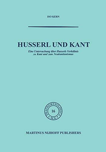 9789401036023: Husserl und Kant: Eine Untersuchung über Husserls Verhältnis zu Kant und zum Neukantianismus (Phaenomenologica) (Volume 16) (German Edition)