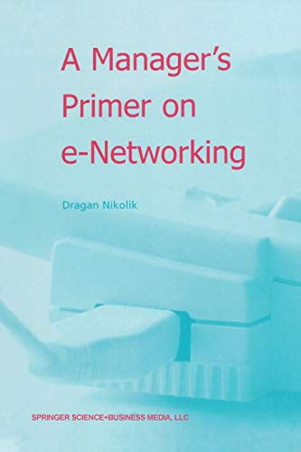 9789401037440: A Manager's Primer on e-Networking: An Introduction to Enterprise Networking in e-Business ACID Environment